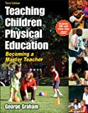Teaching Children Physical Education - 3rd Edition: Becoming a Master Teacher, George Graham, 0736062106