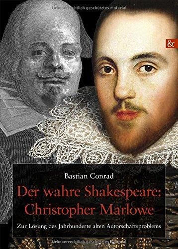 Der wahre Shakespeare: Christopher Marlowe. Zur Lösung des Jahrhunderte alten Autorschaftsproblems