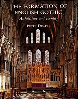 The Formation Of English Gothic Architecture And Identity 1150 1250 Paul Mellon Centre For Studies In British Art Peter Draper 9780300120363