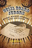 ouija board history - The Ouija Board Jurors: Mystery, Mischief and Misery in the Jury System