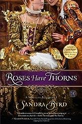 Byrd, Sandra [ Roses Have Thorns: A Novel of Elizabeth I ] [ ROSES HAVE THORNS: A NOVEL OF ELIZABETH I ] Apr - 2013 { Paperback }