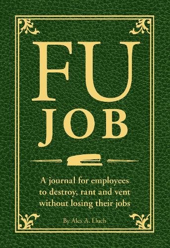 FU Job: A journal for employees to destroy, rant and vent without losing their jobs pdf epub
