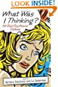 What Was I Thinking?: 58 Bad Boyfriend Stories