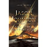 JASON JOHNSON AND THE FINAL CONFRONTATION: A Father Struggles to Survive World War III