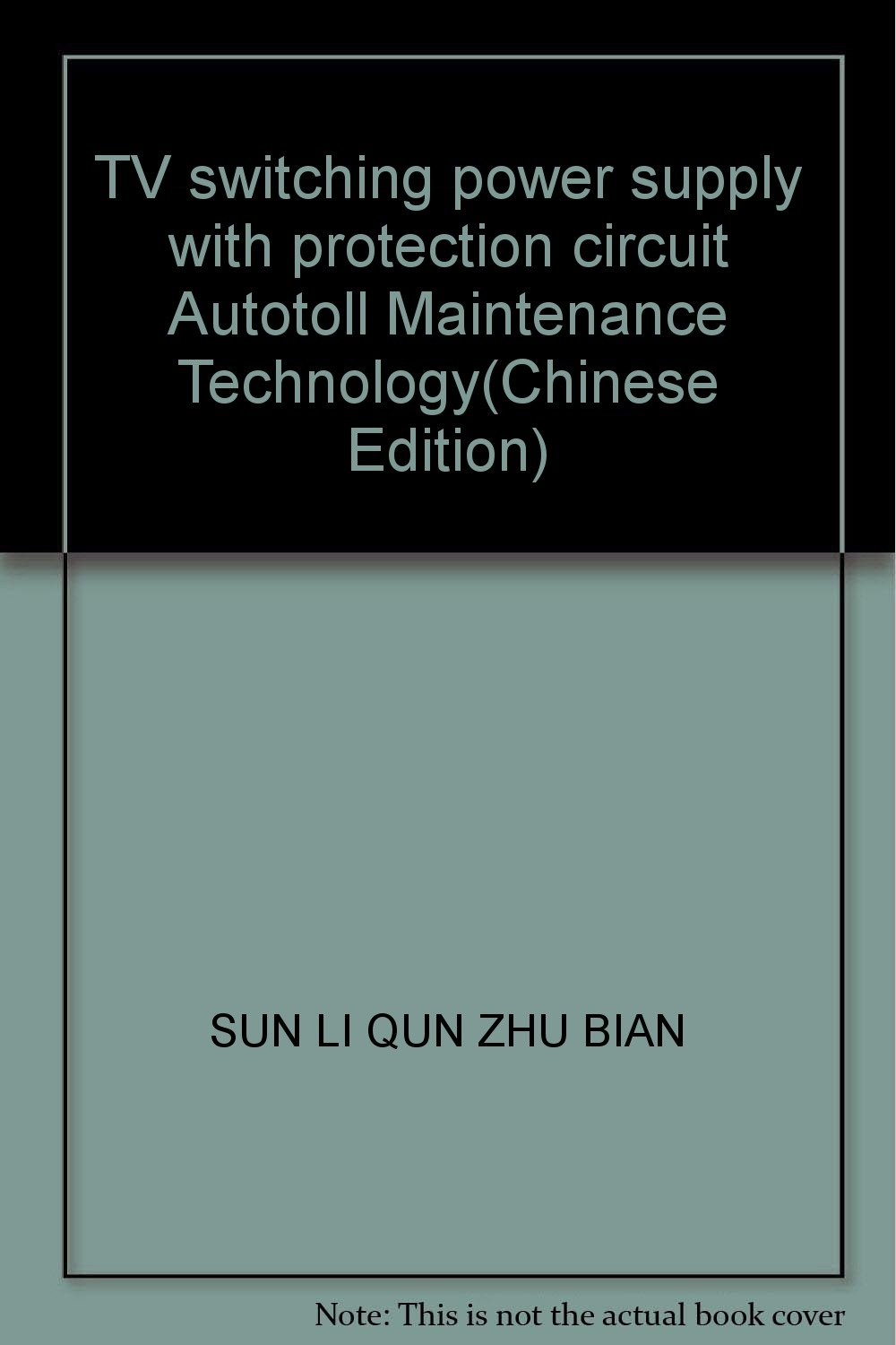 Tv Switching Power Supply With Protection Circuit Autotoll Protectors On Smps Maintenance Technology Sun Li Qun Zhu Bian 9787118039504 Books