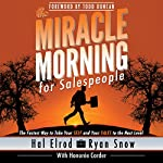 The Miracle Morning for Salespeople: The Fastest Way to Take Your Self and Your Sales to the Next Level | Hal Elrod,Ryan Snow,Honoree Corder