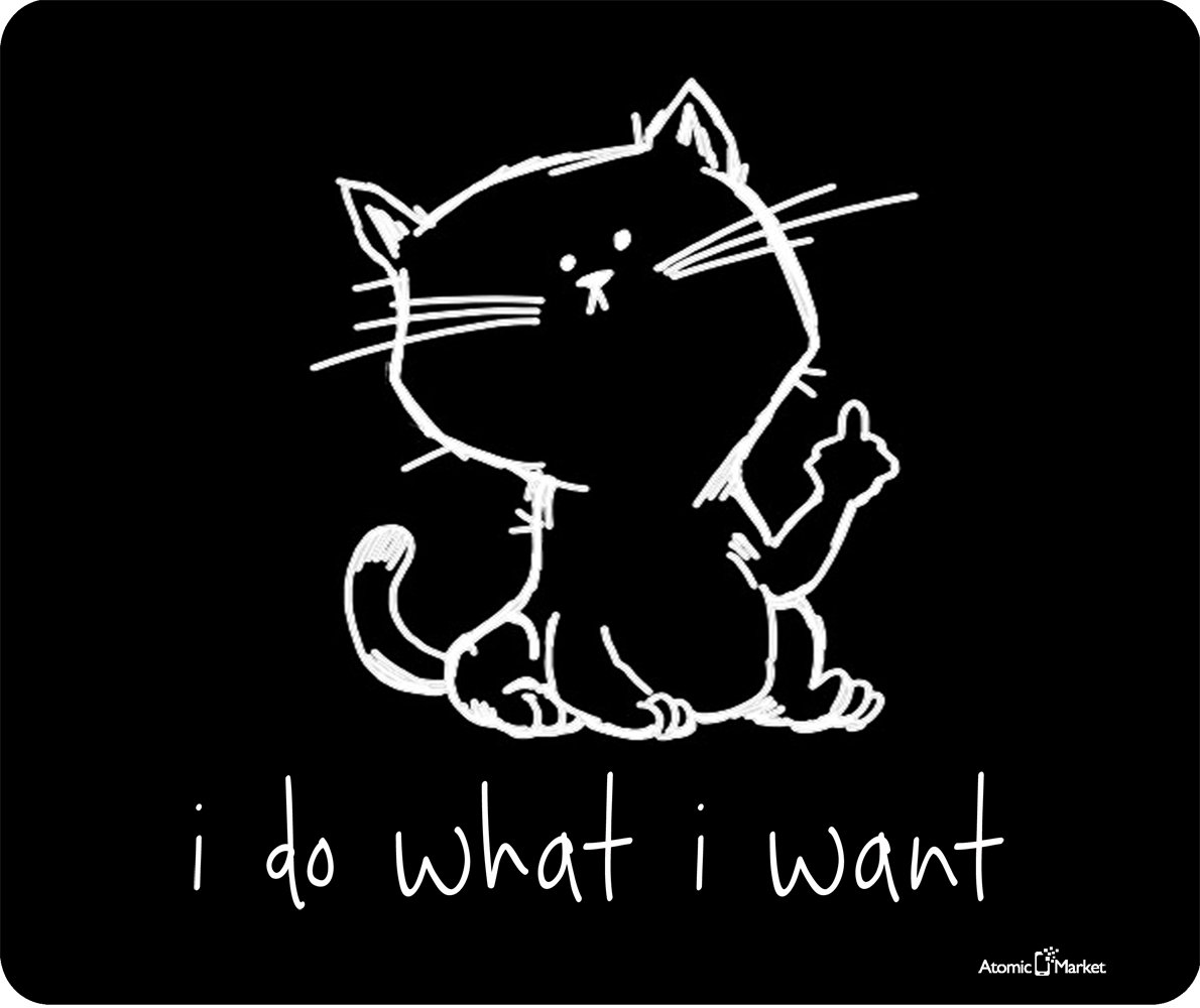 I Do What I Want Funny Cat Thick Mousepad by Atomic Market