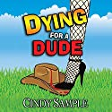 Dying for a Dude: Laurel McKay Mysteries, Book 4 Audiobook by Cindy Sample Narrated by Alyx Morgan