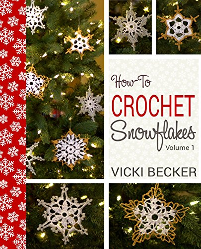 How-To-Crochet Snowflakes: Easy crochet snowflakes using basic crochet stitches (Easy Crochet Patterns Book 1) by [Becker, Vicki]
