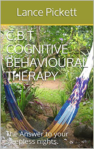 C.B.T  Cognitive Behavioural Therapy: The Answer To your Sleepless Nights.