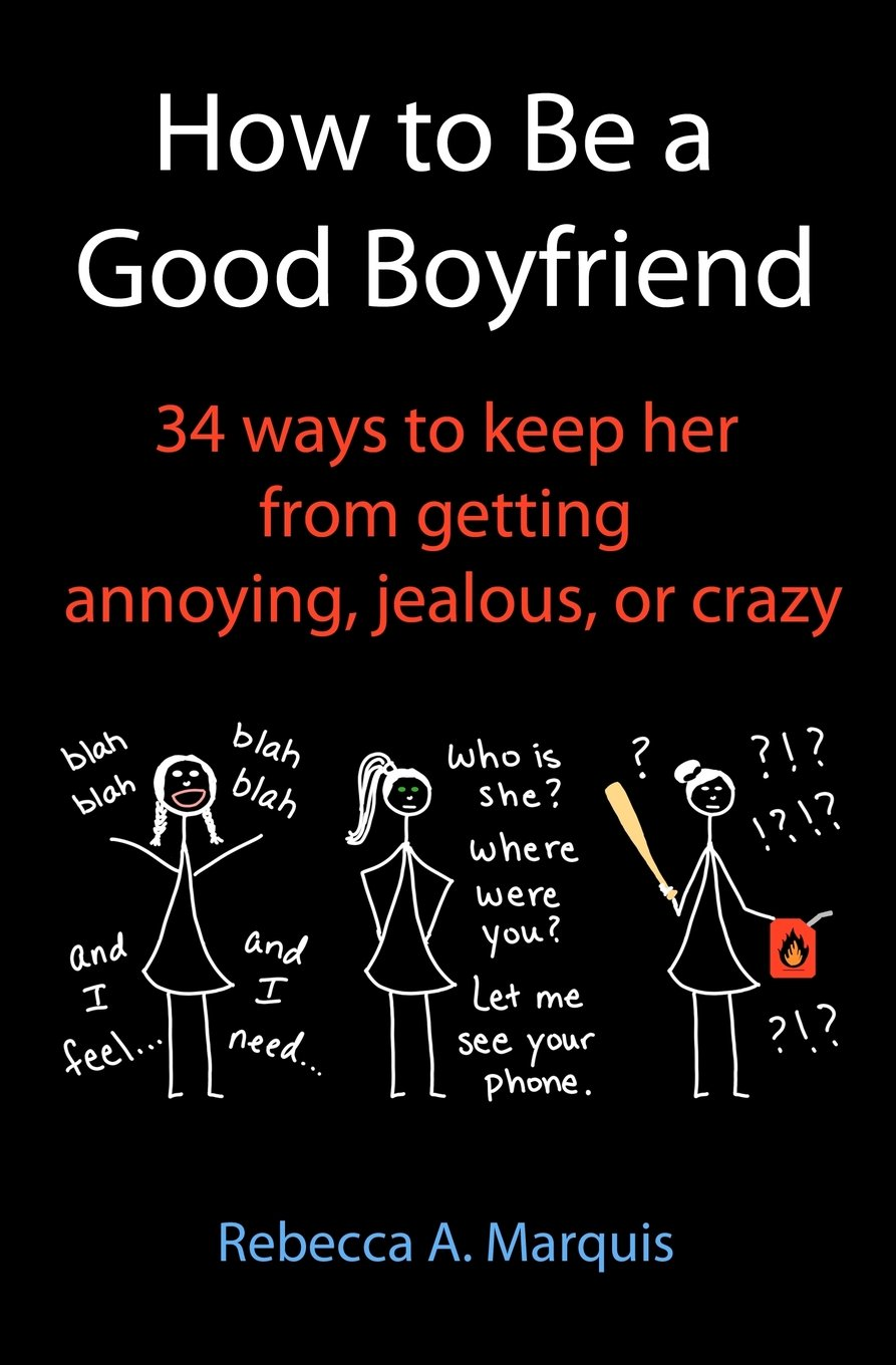 How to Be a Good Boyfriend: 34 ways to keep her from getting