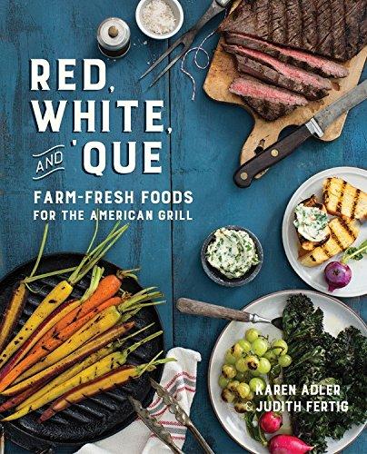 Red, White, and 'Que: Farm-Fresh Foods for the American Grill by Karen Adler, Judith Fertig