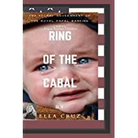Ring of the Cabal: The Secret Government of The Royal Papal Banking Cabal