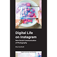 Digital Life on Instagram: New Social Communication of Photography (Digital Activism and Society: Politics, Economy and Culture in Network Communication) (English Edition)