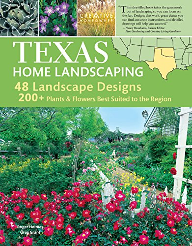 Texas Home Landscaping, 3rd Edition, Includes Oklahoma! 48 Landscape Designs, 200+ Plants & Flowers Best Suited to t