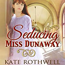 Seducing Miss Dunaway Audiobook by Kate Rothwell Narrated by Annie Aldinton
