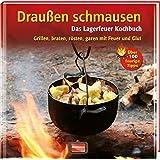 Draußen schmausen: Das Lagerfeuer Kochbuch. Grillen, braten, rösten, garen mit Feuer und Glut
