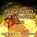 The God-Stone War: Mageborn Series, Book 4 Audiobook by Michael G. Manning Narrated by Todd McLaren