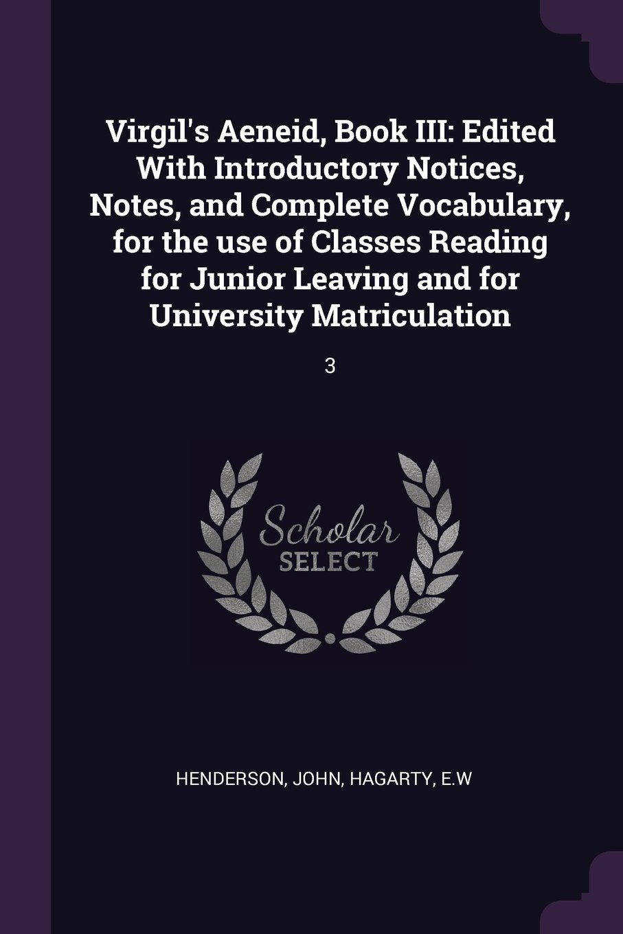 Virgil's Aeneid, Book III: Edited With Introductory Notices, Notes, and Complete Vocabulary, for the use of Classes Reading for Junior Leaving and for University Matriculation: 3 pdf epub