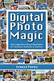 Digital Photo Magic: Easy Image Retouching and Restoration for Librarians, Archivists, and Teachers