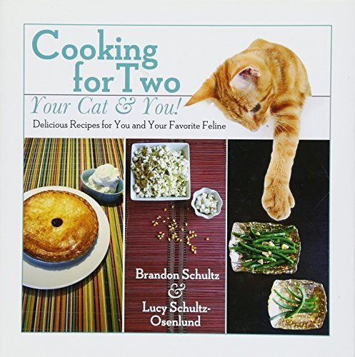 Cooking for Two--Your Cat & You!: Delicious Recipes for You and Your Favorite Feline (Food Meat Real Kitten)