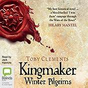 Winter Pilgrims: Kingmaker, Book 1 | Toby Clements
