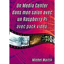 Un Media Center dans mon salon avec un Raspberry Pi: Avec pack vidéo (French Edition)