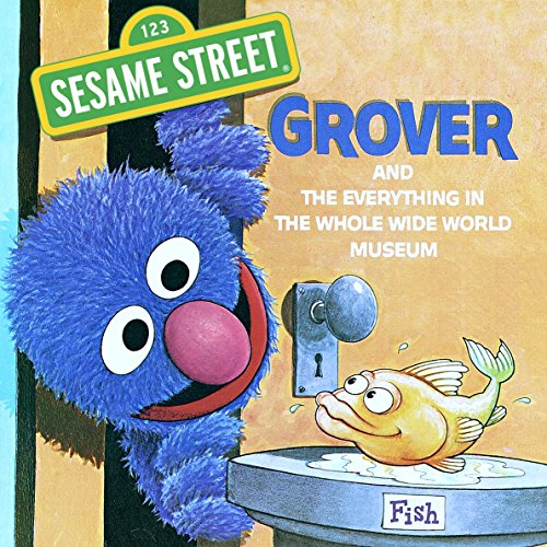 The Everything in the Whole Wide World Museum (Sesame Street): With Lovable, Furry Old Grover (Pictureback(R))