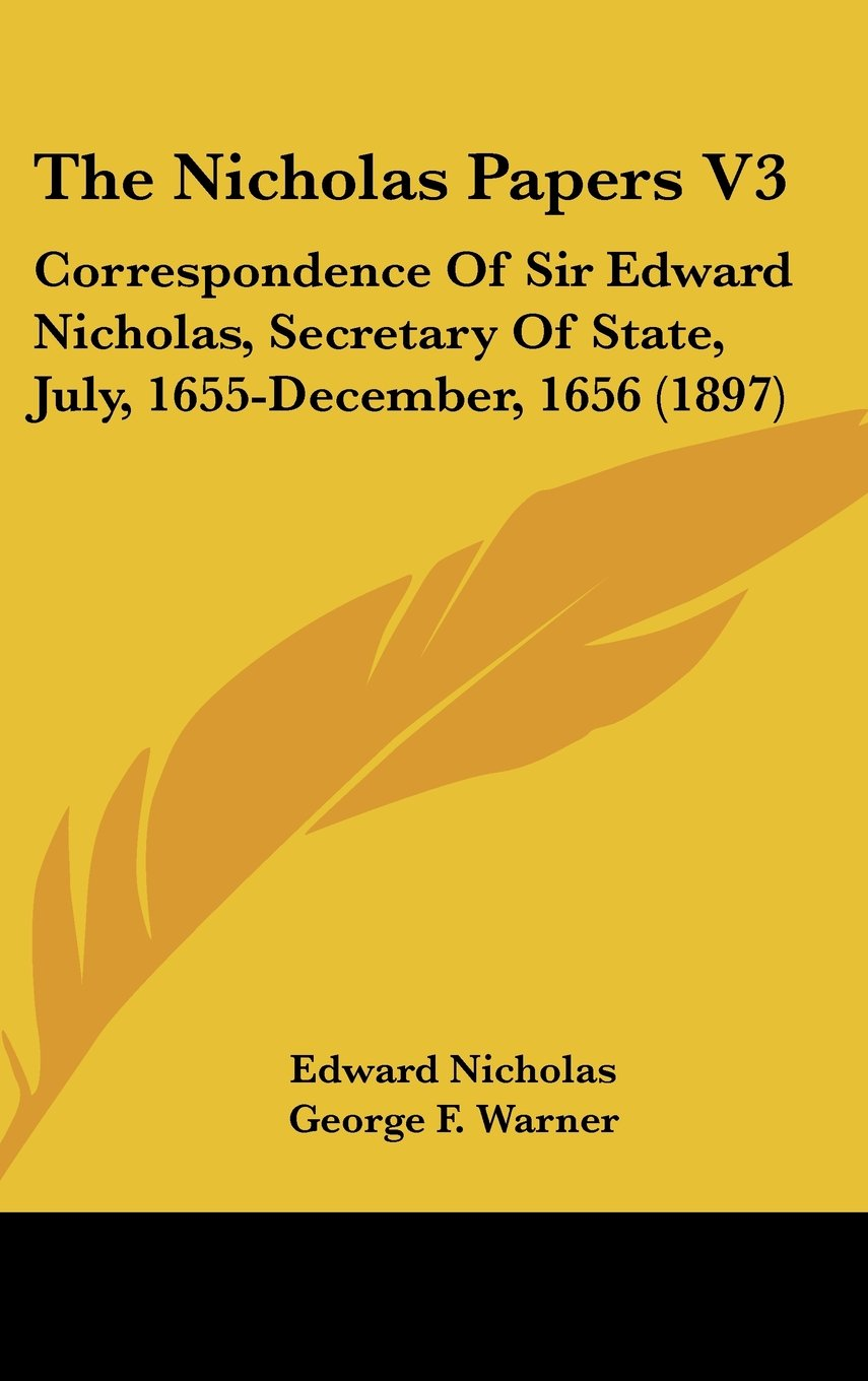 The Nicholas Papers V3: Correspondence of Sir Edward Nicholas, Secretary of State, July, 1655-December, 1656 (1897) ebook