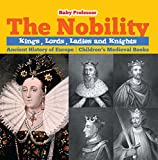 img - for The Nobility - Kings, Lords, Ladies and Nights Ancient History of Europe   Children's Medieval Books book / textbook / text book