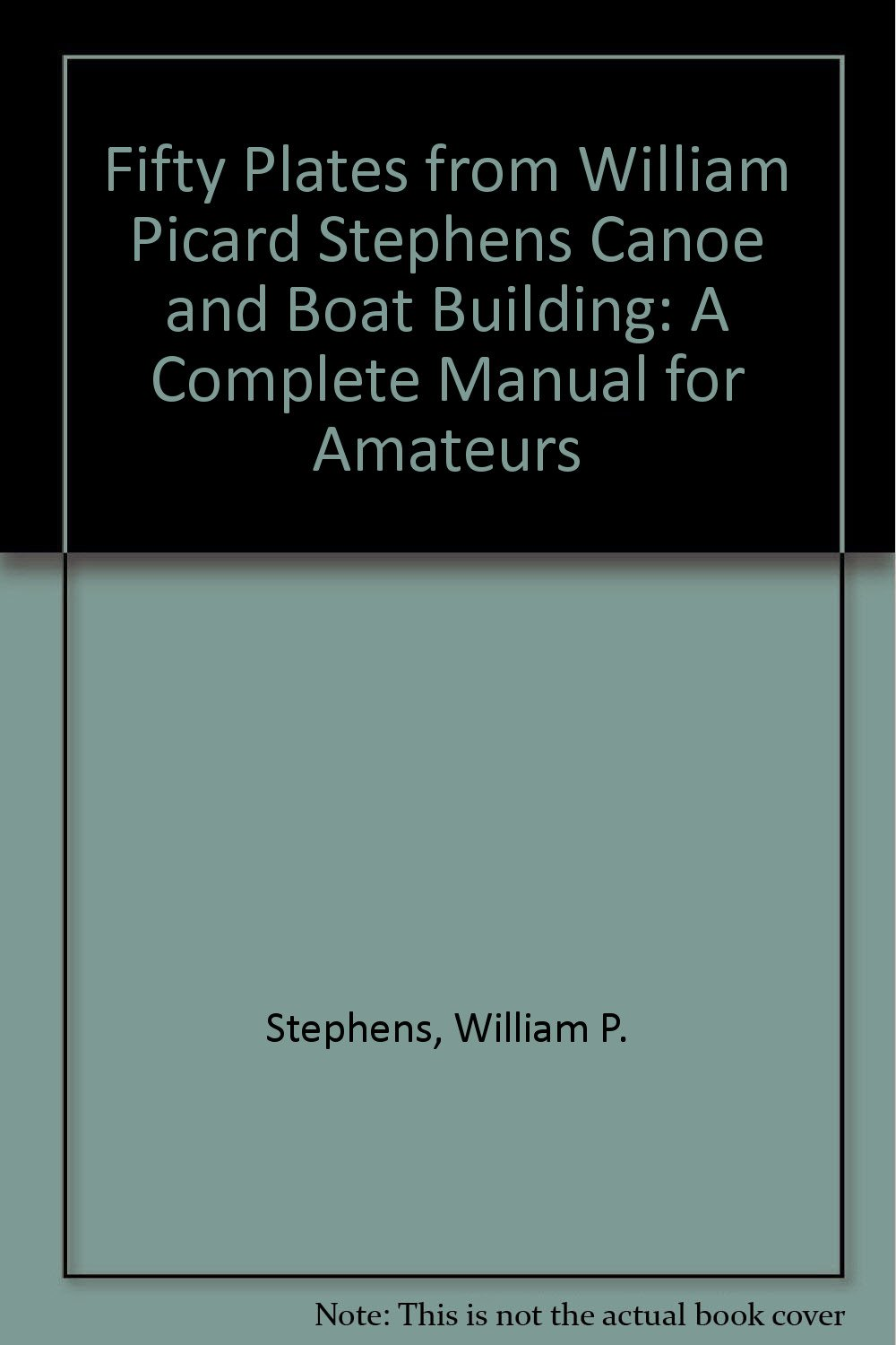 Fifty Plates from William Picard Stephens Canoe and Boat Building: A Complete Manual for Amateurs