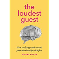 The Loudest Guest: How to change and control your relationship with fear