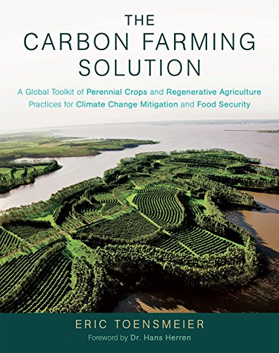 Collection Carbon - The Carbon Farming Solution: A Global Toolkit of Perennial Crops and Regenerative Agriculture Practices for Climate Change Mitigation and Food Security