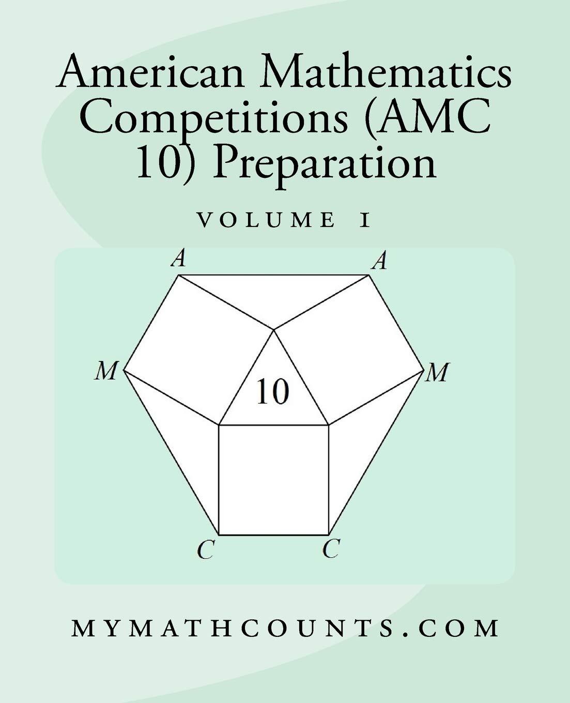 Amazon.com: American Mathematics Competitions (AMC 10) Preparation (Volume  1) (9781519207258): Yongcheng Chen: Books