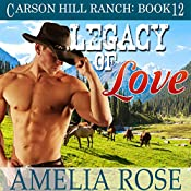 Legacy of Love: Contemporary Cowboy Romance: Carson Hill Ranch, Book 12 | Amelia Rose