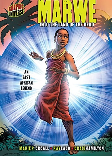 Marwe: Into the Land of the Dead [An East African Legend] (Graphic Myths and Legends)