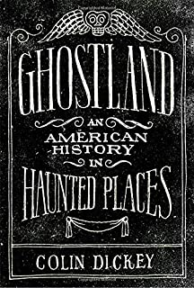 Book Cover: Ghostland: An American History in Haunted Places