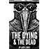 The Dying & The Dead: A Post Apocalyptic Thriller