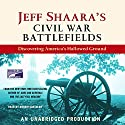 Jeff Shaara's Civil War Battlefields: Discovering America's Hallowed Ground Audiobook by Jeff Shaara Narrated by  various