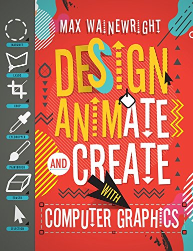 Design, Animate, and Create With Computer Graphics (How to Code: A Step by Step Guide to Computer Coding)