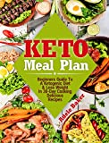Keto Meal Plan: Beginners Guide To A Ketogenic Diet & Lose Weight In 30-Day Cooking Delicious Recipes (keto meal plans, ketogenic diet meal plan, keto meal plan 2018, keto meal plan recipes)