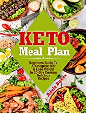 Keto Meal Plan: Beginners Guide To A Ketogenic Diet & Lose Weight In 30-Day Cooking Delicious Recipes