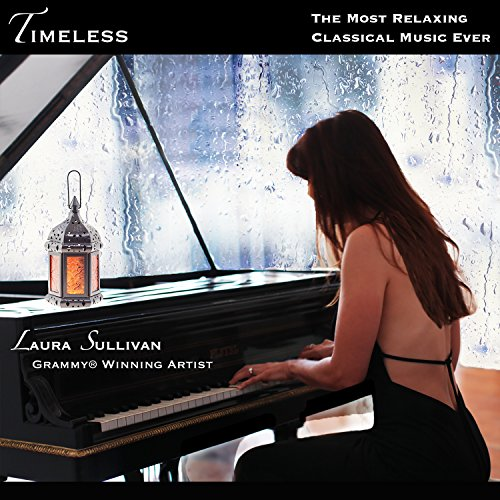 : Timeless: The Most Relaxing Classical Piano Music Ever - Perfect Gifts for Mom, Dad, Grandma, Kids