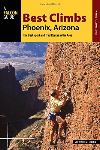Best Climbs Phoenix, Arizona: The Best Sport and Trad Routes in the Area (Best Climbs Series) PDF