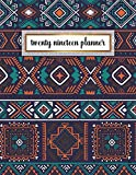 Twenty Nineteen Planner: Dark Aztec Tribal Monthly and Weekly Organizer. Pretty Print Yearly Agenda, Calendar, Journal and Notebook (January 2019 - December 2019) by