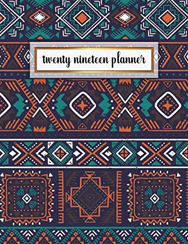 Twenty Nineteen Planner: Dark Aztec Tribal Monthly and Weekly Organizer. Pretty Print Yearly Agenda, Calendar, Journal and Notebook (January 2019 - December 2019) by Nifty Planners, Tribal Planners