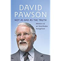 Not As Bad As The Truth: The Musings and Memoirs of David Pawson
