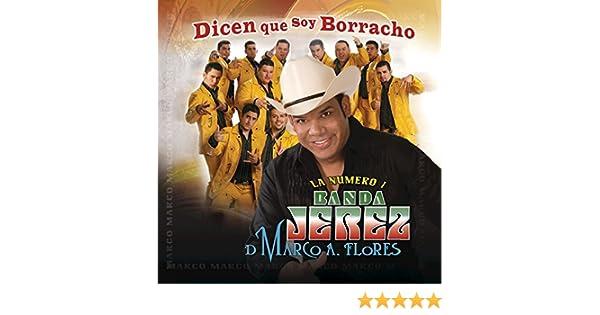 Dicen Que Soy Borracho by La Numero 1 Banda Jerez De Marco A. Flores on Amazon Music - Amazon.com