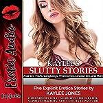 Kaylee's Slutty Stories: Five Explicit Erotica Stories | Kaylee Jones
