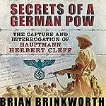 Secrets of a German POW: The Capture and Interrogation of Hauptmann Herbert Cleff | Brian Brinkworth